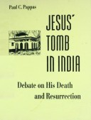 Jesus' Tomb In India-The Debate on his Death and Resurrection