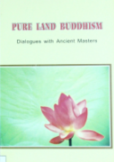Pure Land Buddhism Dialogues with ancient Masters